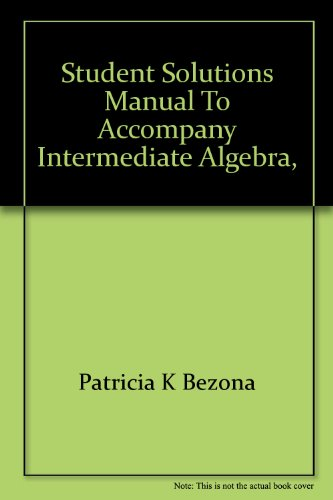 Student solutions manual to accompany Intermediate algebra, alternate approach, second edition [by] Charles P. McKeague