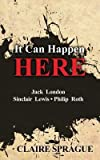 img - for Claire Sprague: It Can Happen Here : Jack London Sinclair Lewis Philip Roth (Paperback); 2012 Edition book / textbook / text book