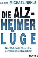 Die Alzheimer-L�ge: Die Wahrheit �ber eine vermeidbare Krankheit (German Edition)
