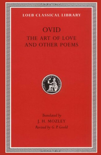 Ovid: The Art of Love and Other Poems (Loeb Classical Library No. 232), Ovid