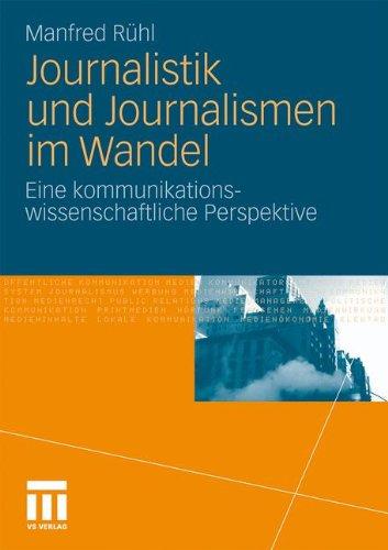 Journalistik und Journalismen im Wandel: Eine kommunikationswissenschaftliche Perspektive (German Edition)