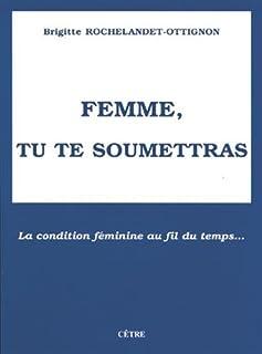 Femme, tu te soumettras : la condition féminine au fil du temps...