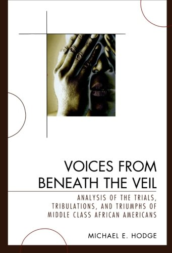 Voices from Beneath the Veil: Analysis of the Trials, Tribulations, and Triumphs of Middle Class African Americans