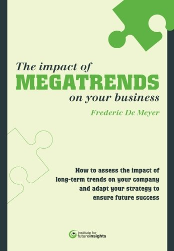 The impact of megatrends on your business: How to assess the impact of long-term trends on your company and adapt your strategy to ensure future success PDF
