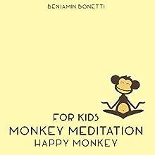 Happy Monkey Meditation - Meditation for Kids  by Benjamin P Bonetti Narrated by Benjamin P Bonetti