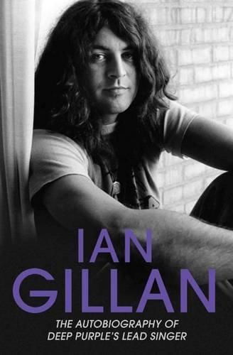 Ian Gillan: The Autobiography of Deep Purple's Lead Singer
