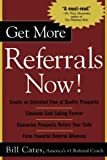 img - for Get More Referrals Now! by Bill Cates (2004-03-30) book / textbook / text book