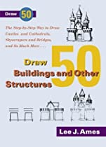 Free Draw 50 Buildings and Other Structures: The Step-by-Step Way to Draw Castles and Cathedrals, Skyscra Ebook & PDF Download