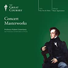 Concert Masterworks Lecture by  The Great Courses Narrated by Professor Robert Greenberg