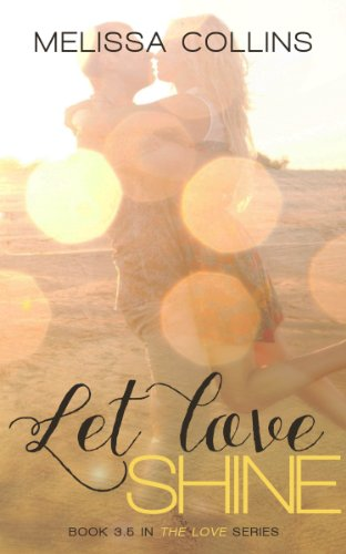 Let Love Shine (The Love Series) by Melissa Collins