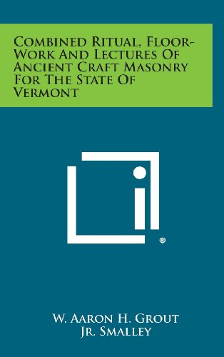 Combined Ritual, Floor-Work and Lectures of Ancient Craft Masonry for the State of Vermont