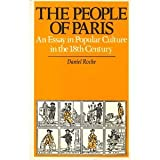 The People of Paris: An Essay in Popular Culture in the 18th Century (0907582796) by Roche, Daniel