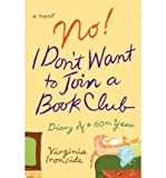 Virginia Ironside NO! I DON'T WANT TO JOIN A BOOK CLUB [No! I Don't Want to Join a Book Club ] BY Ironside, Virginia(Author)Paperback 01-Apr-2008