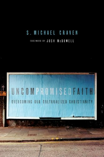 Uncompromised Faith: Overcoming Our Culturalized Christianity, S. Michael Craven