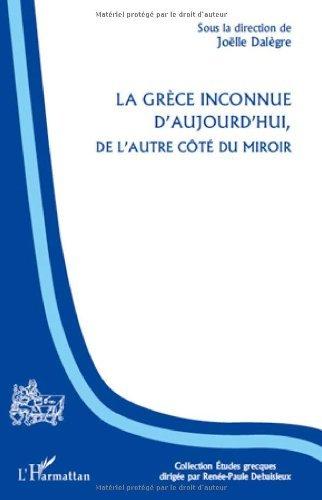 Joëlle Dalègre - La Grèce inconnue d'aujourd'hui : De l'autre côté du miroir