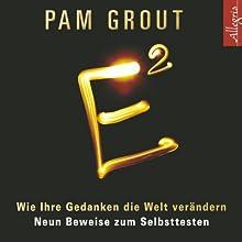 E²: Wie Ihre Gedanken die Welt verändern - Neun Beweise zum Selbsttesten Hörbuch von Pam Grout Gesprochen von: Susanne Aernecke