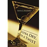 Extra Dry, with a Twist: An Insider's Guide to Bartending ~ Shaun Daugherty
