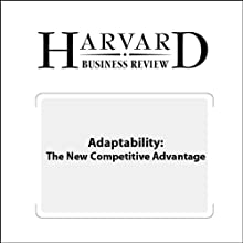 Adaptability: The New Competitive Advantage (Harvard Business Review) Periodical by Martin Reeves, Mike Deimler Narrated by Todd Mundt