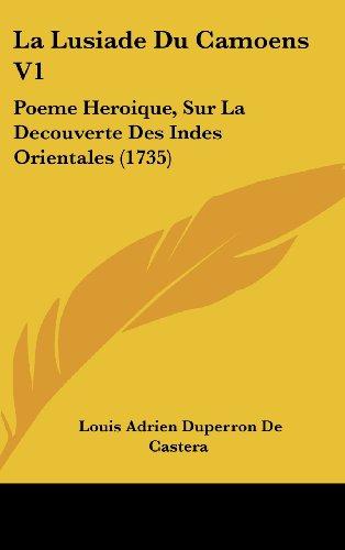 La Lusiade Du Camoens V1: Poeme Heroique, Sur La Decouverte Des Indes Orientales (1735)