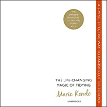 The Life-Changing Magic of Tidying: A Simple, Effective Way to Banish Clutter Forever Audiobook by Marie Kondo Narrated by Lucy Scott