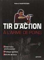 Tir d'action à l'arme de poing : Savoir-faire professionnel, pratique sportive, activité de loisir