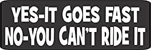 "3 - Yes It Goes Fast No You Can't Ride It Helmet/Hard Hat/Motorcycle Sticker Decal 1x3"" by Sticker Tiger"