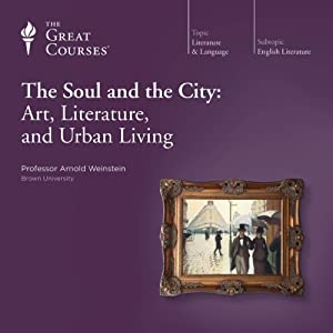 The Soul and the City: Art, Literature, and Urban Living | [The Great Courses]