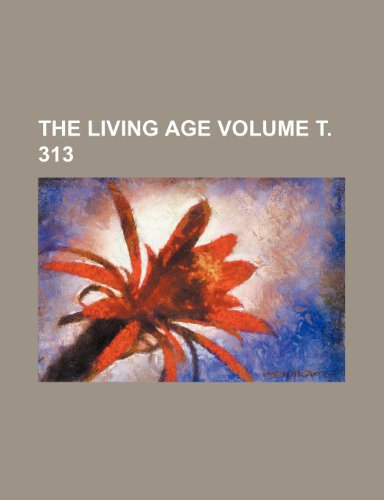 The Living age Volume . 313
