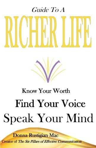 Guide To A Richer Life: Know Your Worth, Find Your Voice, Speak Your Mind by Donna Rustigian Mac (2016-02-16)