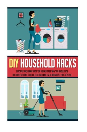 DIY Household Hacks: Discover And Learn These Top 9 Benefits Of Why You Should Use DIY Hacks At Home To Be De-Cluttered And Live A Minimalist Type ... diy household hacks, household organization)