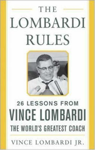 The Lombardi Rules: 25 Lessons from Vince Lombardi--the World's Greatest Coach (Mighty Managers Series)