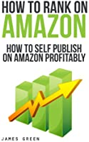 How to Self Publish on Amazon Profitably: How to Rank on Amazon (How to Rank in... Book 3) (English Edition)
