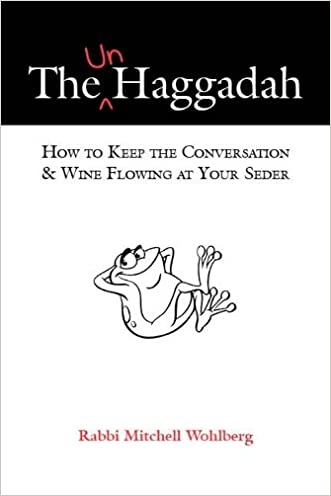 The Un-Haggadah -- How to Keep the Conversation & Wine Flowing at Your Seder