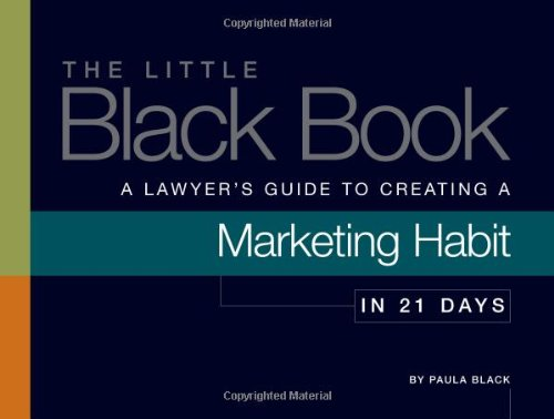 The Little Black Book: A Lawyer's Guide to Creating a Marketing Habit in 21 Days (The Little Black Book)