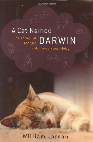 A Cat Named Darwin: How a Stray Cat Changed a Man into a Human Being: William Jordan: 9780395986424: Amazon.com: Books