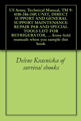 US Army, Technical Manual, TM 9-4110-246-24P, UNIT, DIRECT SUPPORT AND GENERAL SUPPORT MAINTENANCE REPAIR PAR AND SPECIAL TOOLS LIST FOR REFRIGERATOR, ... Army field manuals when you sample this book