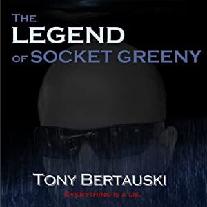 The Legend of Socket Greeny: Socket Trilogy, Book 3 | [Tony Bertauski]