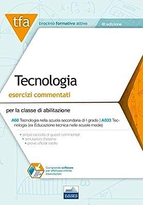 E15 TFA. Tecnologia. Esercizi commentati per la classe A60 (A033). Con software di simulazione