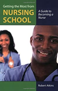 9780763755812: Getting The Most From Nursing School: A Guide To Becoming A Nurse