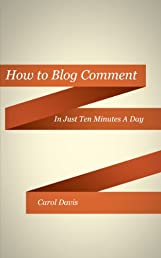 How to blog comment in just 10 minutes a day