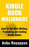 Kindle Book Millionaire - How To Get Rich Writing, Publishing and Selling Kindle Books