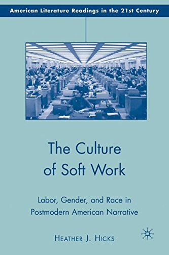 The Culture of Soft Work: Labor, Gender, and Race in Postmodern American Narrative (American Literature Readings in the Twenty-First Century)