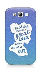 AMEZ a good idea becomes a great idea when you let it out Back Cover For Samsung Galaxy Grand i9082