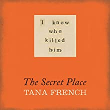 The Secret Place (       UNABRIDGED) by Tana French Narrated by Stephen Hogan, Lara Hutchinson