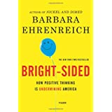 Bright-sided: How the Relentless Promotion of Positive Thinking Has Undermined America ~ Barbara Ehrenreich