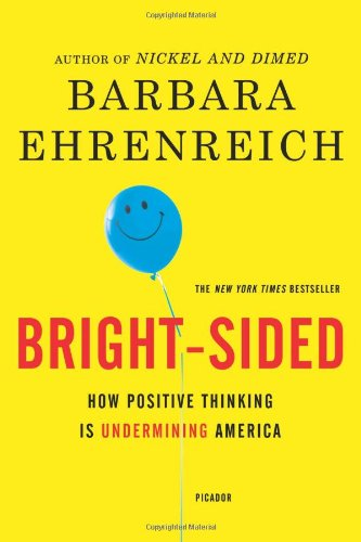 Bright-sided: How the Relentless Promotion of Positive Thinking Has Undermined America: Barbara Ehrenreich: 9780805087499: Amazon.com: Books