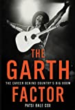 The Garth Factor: The Career Behind Countrys Big Boom