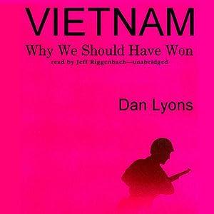 Vietnam: Why We Should Have Won | [Dan Lyons]