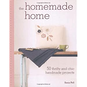 The Homemade Home: 50 Thrifty and Chic Handmade Projects