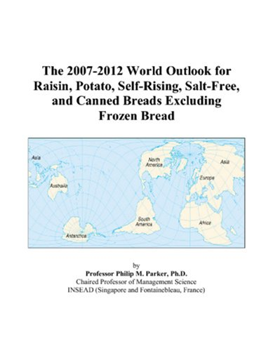 The 2007-2012 World Outlook for Raisin, Potato, Self-Rising, Salt-Free, and Canned Breads Excluding Frozen Bread